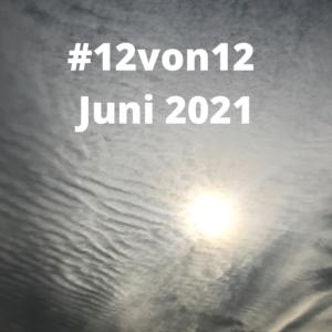 #12von12 juni2021